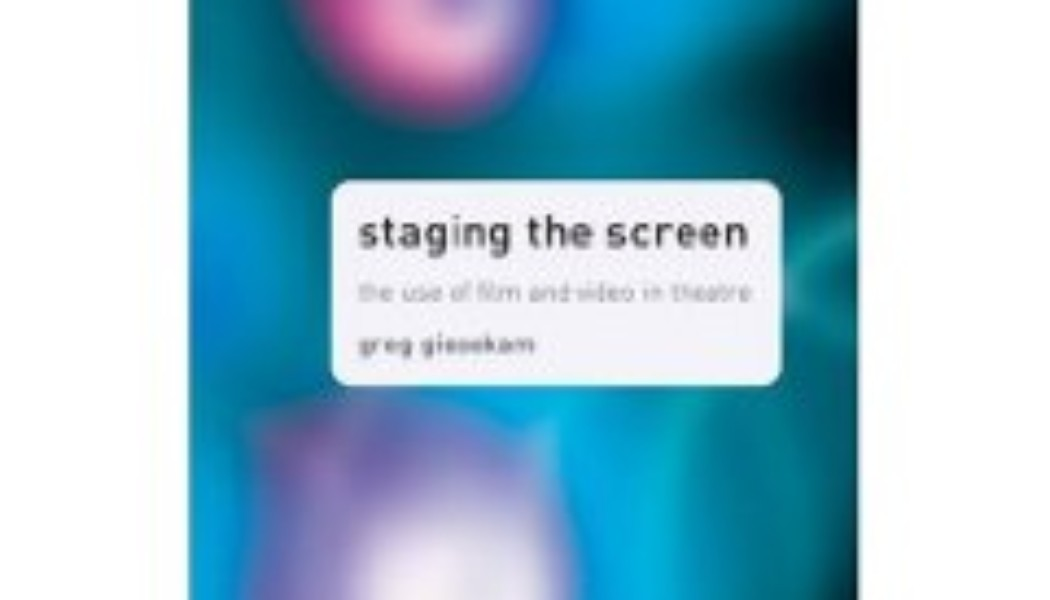 Books: Staging the Screen – The Use of Film and Video in Theatre