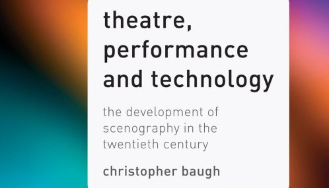 Books: Theatre Performance and Technology: The Development of Scenography in the Twentieth Century