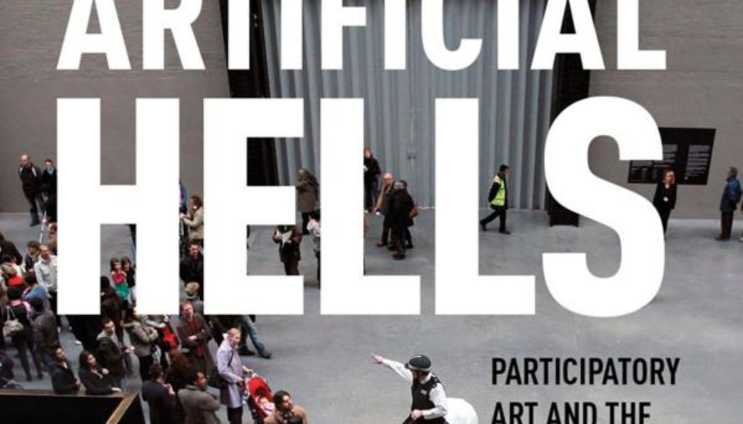 Books: Artificial Hells: Participatory Art and the Politics of Spectatorship by Claire Bishop