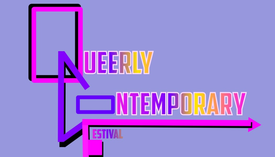Opportunities: Queerly Contemporary Festival 2019 (NYC, USA) Deadline – March 24th