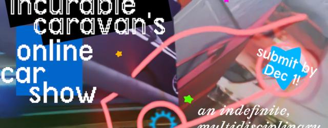 Opportunities: the Incurable Caravan's Online Car Show (Online) Deadline – December 1st, 2020